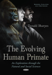 Evolving Human Primate : An Exploration Through the Natural & Social Sciences, Paperback Book