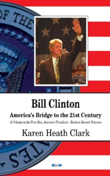 Bill Clinton : Americas Bridge to the 21st Century, Hardback Book