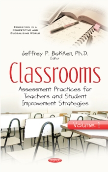 Classrooms : Volume I -- Assessment Practices for Teachers & Student Improvement Strategies, Hardback Book