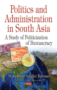 Politics & Administration in South Asia : A Study of Politicization of Bureaucracy, Paperback Book