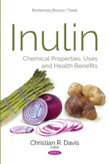 Inulin : Chemical Properties, Uses & Health Benefits, Paperback Book