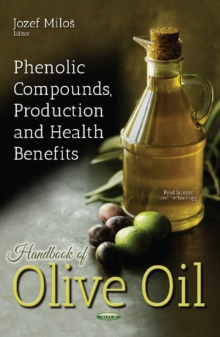 Handbook of Olive Oil : Phenolic Compounds, Production & Health Benefits, Hardback Book