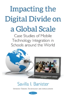 Impacting the Digital Divide on a Global Scale : Case Studies of Mobile Technology Integration in Schools Around the World, Paperback Book