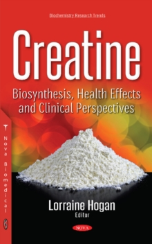 Creatine : Biosynthesis, Health Effects & Clinical Perspectives, Hardback Book
