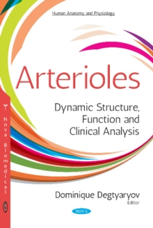Arterioles : Dynamic Structure, Function & Clinical Analysis, Paperback / softback Book