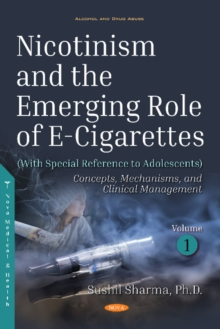 Nicotinism and the Emerging Role of E-Cigarettes (With Special Reference to Adolescents) : Volume 1: Concepts, Mechanisms, and Clinical Management, Hardback Book