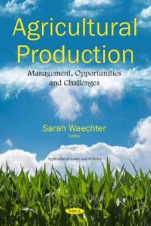 Agricultural Production : Management, Opportunities  and Challenges, Paperback / softback Book