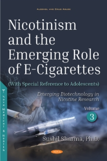 Nicotinism and the Emerging Role of E-Cigarettes (With Special Reference to Adolescents) : Volume 3: Emerging  Biotechnology in Nicotine Research, Hardback Book