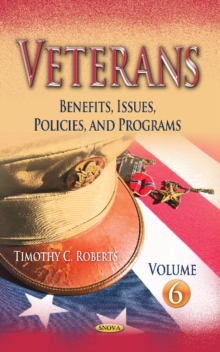 Veterans : Benefits, Issues, Policies, and Programs -- Volume 6, Hardback Book