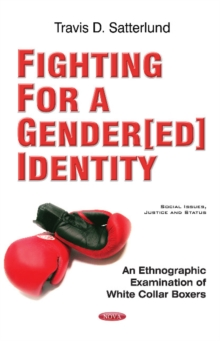 Fighting for a Gender[ed] Identity : An Ethnographic Examination of White Collar Boxers, Paperback / softback Book