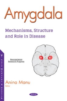 Amygdala : Mechanisms, Structure and Role in Disease, Paperback / softback Book