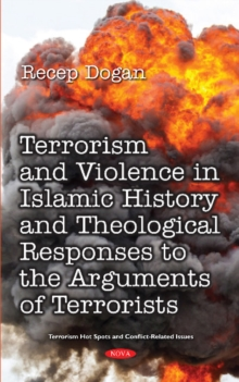 Terrorism and Violence in Islamic History from Beginning to Present and Theological Responses to the Arguments of Terrorist Groups, Hardback Book