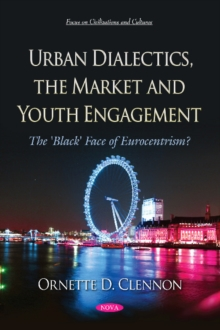 Urban Dialectics, the Market and Youth Engagement : The  'Black' Face of Eurocentrism?, Paperback / softback Book