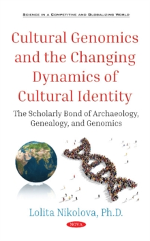 Cultural Genomics and the Changing Dynamics of Cultural Identity : The Scholarly Bond of Archaeology, Genealogy, and Genomics, Hardback Book