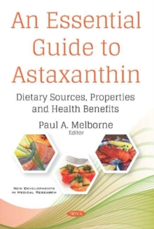 An Essential Guide to Astaxanthin : Dietary Sources, Properties and Health Benefits, Paperback / softback Book