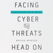 Facing Cyber Threats Head On : Protecting Yourself and Your Business, eAudiobook MP3 eaudioBook