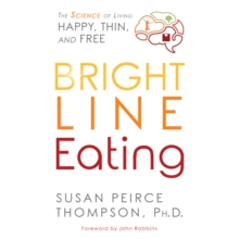 Bright Line Eating : The Science of Living Happy, Thin & Free, eAudiobook MP3 eaudioBook