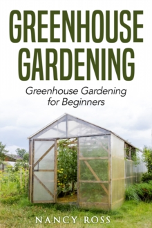 Greenhouse Gardening : Greenhouse Gardening for Beginners, EPUB eBook