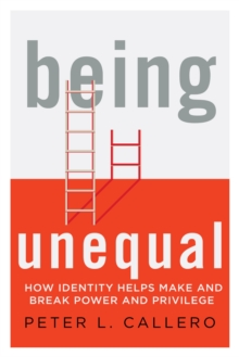 Being Unequal : How Identity Helps Make and Break Power and Privilege, Hardback Book