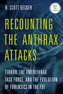 Recounting the Anthrax Attacks : Terror, the Amerithrax Task Force, and the Evolution of Forensics in the FBI, Hardback Book