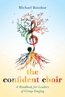 The Confident Choir : A Handbook for Leaders of Group Singing, Paperback Book
