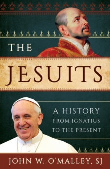 The Jesuits : A History from Ignatius to the Present, Paperback Book