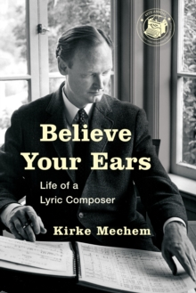 Believe Your Ears : Life of a Lyric Composer, Paperback Book