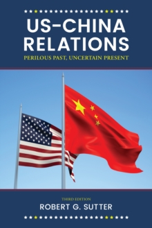 US-China Relations : Perilous Past, Uncertain Present, Paperback Book