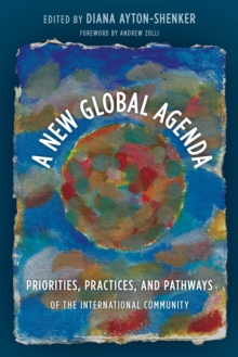 A New Global Agenda : Priorities, Practices, and Pathways of the International Community, Paperback Book