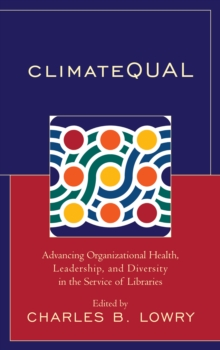 Climatequal : Advancing Organizational Health, Leadership, and Diversity in the Service of Libraries, Hardback Book