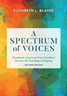 A Spectrum of Voices : Prominent American Voice Teachers Discuss the Teaching of Singing, Hardback Book