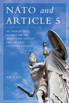 NATO and Article 5 : The Transatlantic Alliance and the Twenty-First-Century Challenges of Collective Defense, Paperback Book