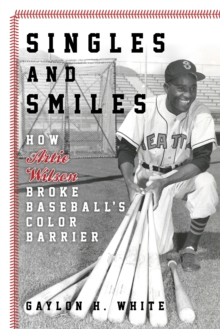Singles and Smiles : How Artie Wilson Broke Baseball's Color Barrier, Hardback Book