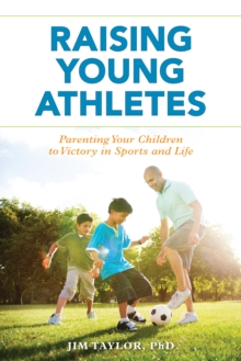 Raising Young Athletes : Parenting Your Children to Victory in Sports and Life, Hardback Book