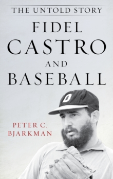 Fidel Castro and Baseball : The Untold Story, Hardback Book