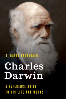 Charles Darwin : A Reference Guide to His Life and Works, Hardback Book