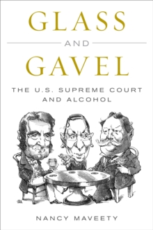 Glass and Gavel : The U.S. Supreme Court and Alcohol, EPUB eBook