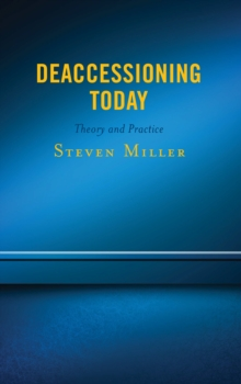 Deaccessioning Today : Theory and Practice, Hardback Book