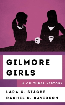 Gilmore Girls : A Cultural History, Hardback Book