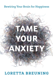 Tame Your Anxiety : Rewiring Your Brain for Happiness, EPUB eBook