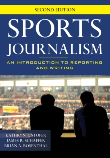 Sports Journalism : An Introduction to Reporting and Writing, Paperback / softback Book
