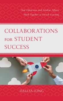 Collaborations for Student Success : How Librarians and Student Affairs Work Together to Enrich Learning, EPUB eBook