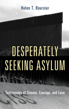Desperately Seeking Asylum : Testimonies of Trauma, Courage, and Love, EPUB eBook