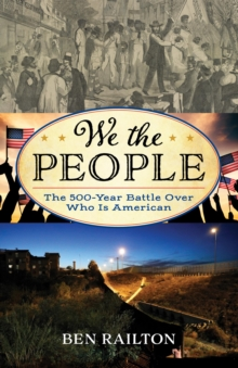 We the People : The 500-Year Battle Over Who Is American, EPUB eBook