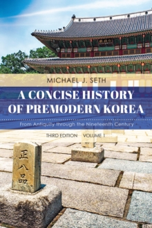 A Concise History of Premodern Korea : From Antiquity through the Nineteenth Century, Paperback / softback Book