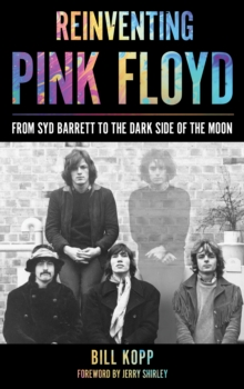 Reinventing Pink Floyd : From Syd Barrett to the Dark Side of the Moon, Paperback / softback Book