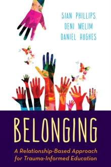 Belonging : A Relationship-Based Approach for Trauma-Informed Education, EPUB eBook