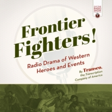 Frontier Fighters! : Radio Drama of Western Heroes and Events, eAudiobook MP3 eaudioBook
