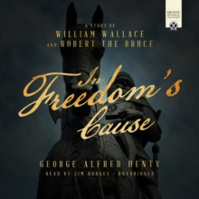 In Freedom's Cause : A Story of William Wallace and Robert the Bruce, eAudiobook MP3 eaudioBook