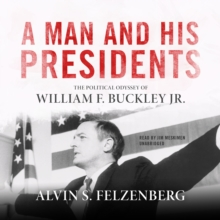 A Man and His Presidents : The Political Odyssey of William F. Buckley Jr., eAudiobook MP3 eaudioBook